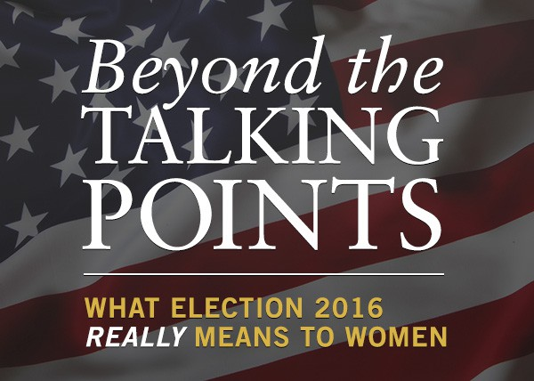 """Beyond the Talking Points: What Election 2016 REALLY Means to Women"" header image"