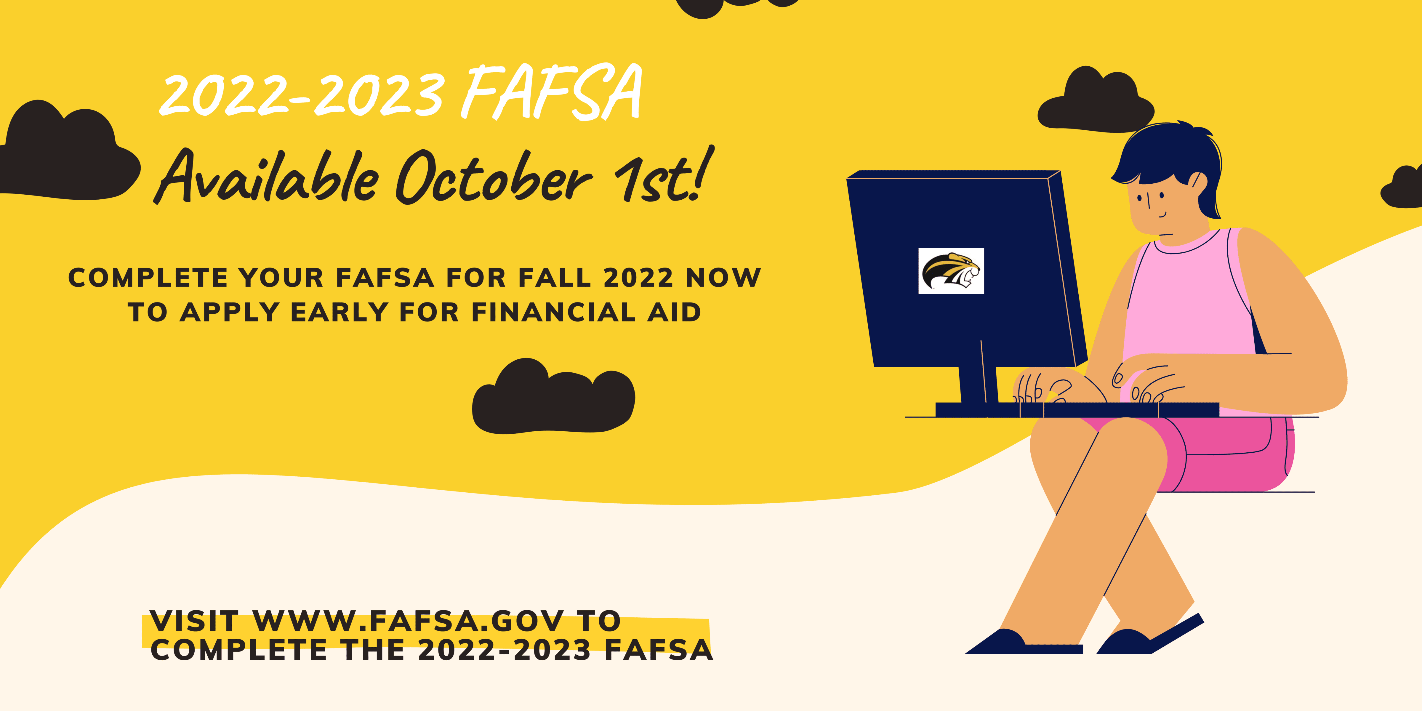 Available October 1st complete your FAFSA for Fall 2022 now to apply early for financial aid